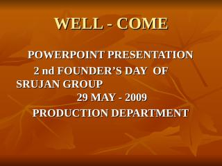 2nd SRUJANGROUP FOUNDERS DAYS  PRESENTATION-MAY-2009.ppt