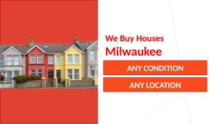 We Buy Houses Milwaukee – Any Condition, Any Location, Any Situation.pptx