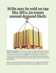 SGBs_may_be_sold_on_tap_like_MFs__50-tonne_annual_demand_likely.PDF