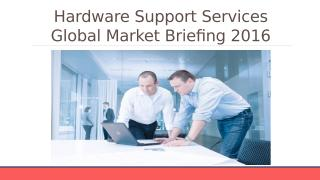 Hardware Support Services Global Market Briefing 2016 - Characteristics.pptx